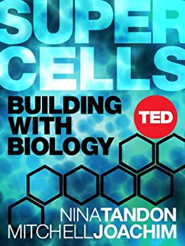 Super Cells: Building with Biology (TED Books Book 41) by [Tandon, Nina, Joachim, Mitchell]