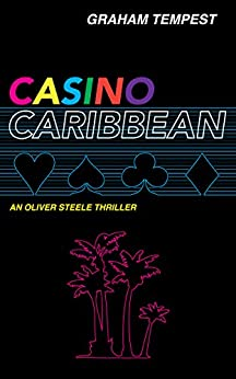 Casino Caribbean: An Oliver Steele thriller (The Casino series Book 1) by [Tempest, Graham]