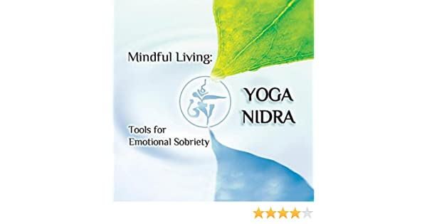 Mindful Living: Yoga Nidra Practices for Emotional Sobriety