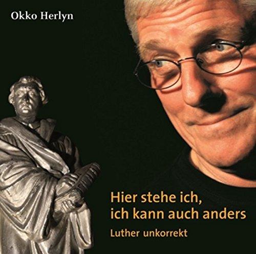 Hier stehe ich, ich kann auch anders: Luther unkorrekt
