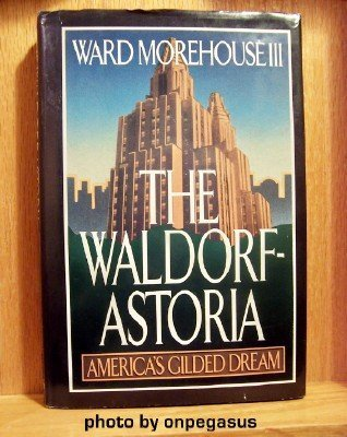 The Waldorf-Astoria: America's Gilded Dream