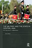 The Military and the State in Central Asia : From Red Army to Independence, Marat, Erica, 0415625386