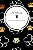 My Pet Log: Black Cover | Notebook For Animal Lovers | Cat, Dog, Hamsters & More | Record Food Diet, Track Veterinarians Visits & More | Medium Size ... 6 Months Handbook, Monitoring Book (Volume 3)
