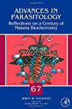 Reflections on a Century of Malaria Biochemistry, Volume 67 (Advances in Parasitology)