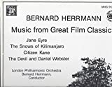 Bernard Herrmann: Music From Great Film Classics--Jane Eyre, The Snows of Kilimanjaro, Citizen Kane, and The Devil and Daniel Webster