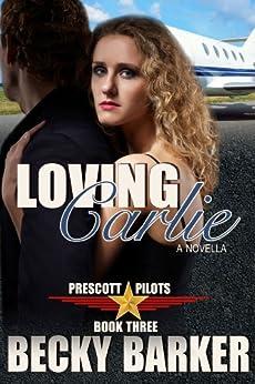 Loving Carlie (Prescott Pilots Book 3) by [Barker, Becky]