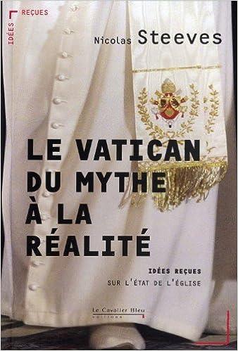 En ligne téléchargement Le Vatican : mythe et réalité - Idées reçues sur l'Etat de l'Eglise pdf epub