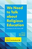 We Need to Talk about RE: Manifestos for the Future of Religious Education