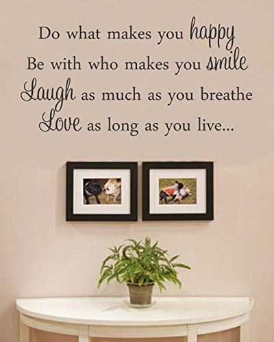 Do what makes you happy Be with who makes you smile Laugh as much as you breathe Love as long as you live… Vinyl Wall Decals Quotes Sayings Words Art Decor Lettering Vinyl Wall Art Inspirational Uplifting