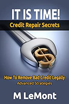 IT IS TIME! Credit Repair Secrets: How To Remove Bad Credit Legally (Dare 2B GR8 Series Book 5) by [LeMont, M]