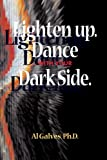 Lighten up. Dance with Your Dark Side, Al Galves, 0978994620