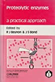 Proteolytic Enzymes : A Practical Approach, Beynon, Rob J. and Bond, Judith S., 0199630585