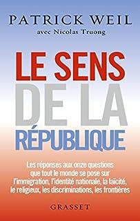 Le sens de la République : les réponses aux onze questions que tout le monde se pose sur l'immigration, l'identité nationale, la laïcité, le religieux, les discriminations, les frontières, Weil, Patrick