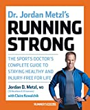 Dr. Jordan Metzls Running Strong: The Sports Doctors Complete Guide to Staying Healthy and Injury-Free for Life