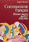 Communisme français. Histoire sincère du P.C.F., 1920-1984 par Martelli