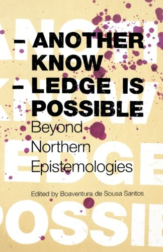 Another Knowledge Is Possible: Beyond Northern Epistemologies (Reinventing Social Emancipation Toward New (Towards Santa)