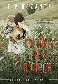 Minhas Para Proteger (Destinados Livro 1) por [Rozante, F. P.]