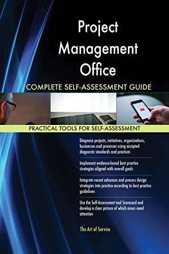 Project Management Office All-Inclusive Self-Assessment - More than 620 Success Criteria, Instant Visual Insights, Comprehensive Spreadsheet Dashboard, Auto-Prioritized for Quick Results