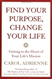Find Your Purpose, Change Your Life, Carol Adrienne, 0688178022