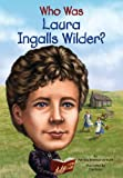 By Patricia Brennan Demuth Who Was Laura Ingalls Wilder?