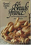 The Breads of France and How to Bake Them in Your Own Kitchen by Jr. Bernard Clayton (1981-09-03)