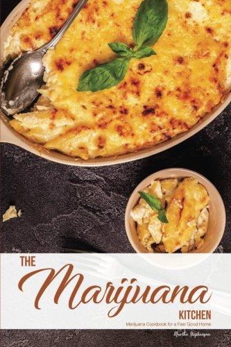 The Marijuana Kitchen: Marijuana Cookbook for a Feel Good Home by Martha Stephenson