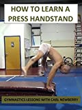 How to Learn a Press Handstand - Gymnastics Lessons with Carl Newberry