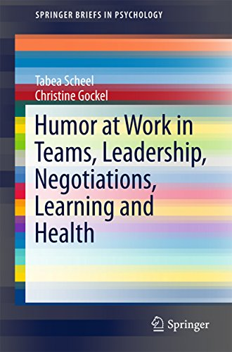 Humor at Work in Teams, Leadership, Negotiations, Learning and Health (SpringerBriefs in Psychology)