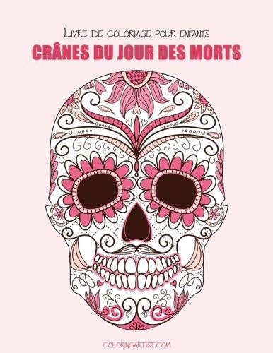 Livre de coloriage pour enfants Crânes du Jour des morts 1 (Volume 1) (French Edition) -