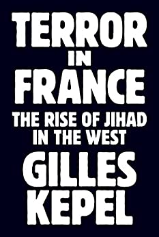 Terror in France: The Rise of Jihad in the West (Princeton Studies in Muslim Politics) by [Kepel, Gilles]