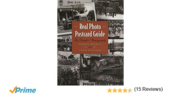 Real Photo Postcard Guide: The People'S Photography: Robert Bogdan
