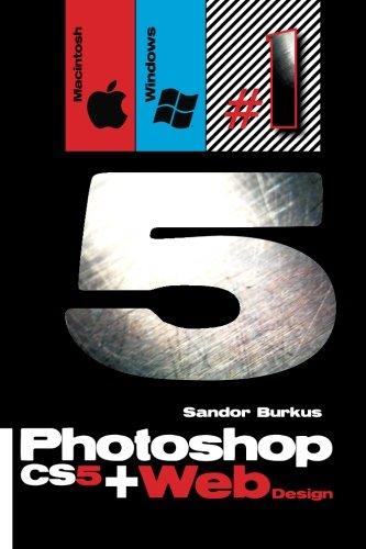 Photoshop CS5 + Web Design (Macintosh / Windows): Buy this book, get a job !