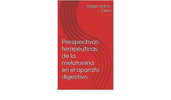 Amazon.com: Perspectivas terapéuticas de la melatonina en el aparato digestivo. (Spanish Edition) eBook: Diego Ledro-Cano: Kindle Store