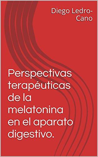 Perspectivas terapéuticas de la melatonina en el aparato digestivo. (Spanish Edition) by [