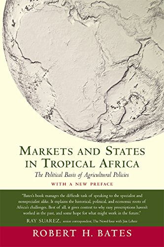 Markets and States in Tropical Africa: The Political Basis of Agricultural Policies: With a New Preface (California Seri