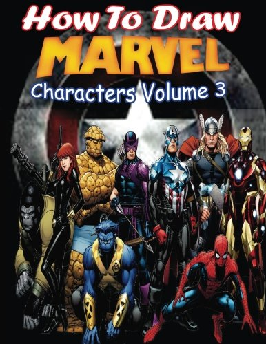 How to Draw Marvel Characters Volume 3: Draw Marvel's Superhero (Draw Marvel's characters Like Gamora,Jean grey,Loki,Star-Lord and Professor X)