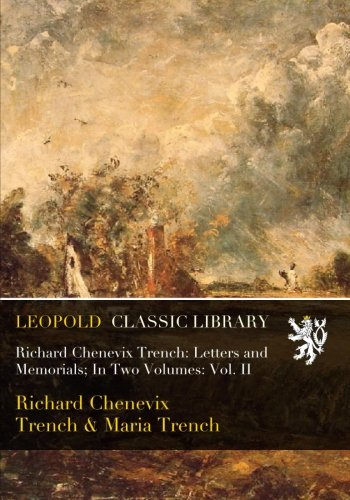 Richard Chenevix Trench: Letters and Memorials; In Two Volumes: Vol. II