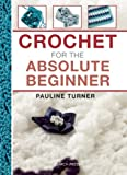 Crochet for the Absolute Beginner, Pauline Turner, 1782210903