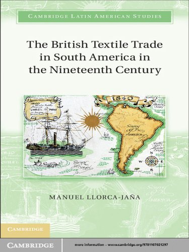 The British Textile Trade in South America in the Nineteenth Century (Cambridge Latin American Studies Book 97)