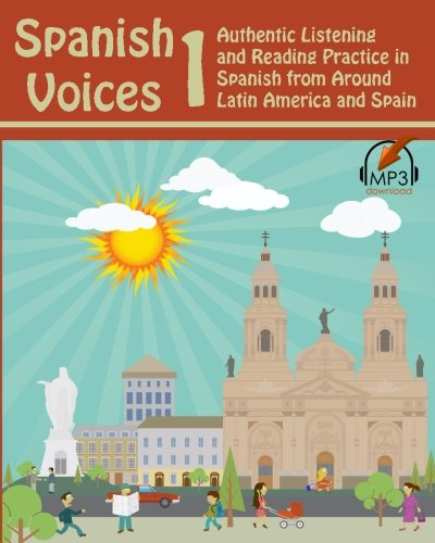Download Spanish Voices 1: Authentic Listening and Reading Practice in Spanish from Around Latin America and Spain (Volume 1) pdf epub