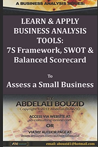 Learn and Apply Business Analysis Tools: 7S Framework, SWOT and Balanced Scorecard: To Assess a Small (Consulting Business Cards)