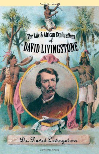 The Life and African Exploration of David Livingstone [Livingstone, David Dr.] (Tapa Blanda)