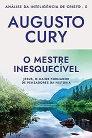O Mestre Inesquecível: Análise da Inteligência de Cristo – Livro 5