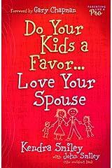 Do Your Kids a Favor...Love Your Spouse Paperback