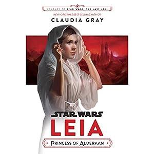 Journey to Star Wars: The Last Jedi Leia, Princess of Alderaan Audiobook by Claudia Gray Narrated by Saskia Maarleveld