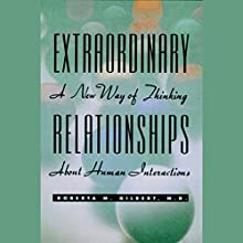 Extraordinary Relationships: A New Way of Thinking About Human Interactions Audiobook by Roberta M. Gilbert Narrated by Judith West