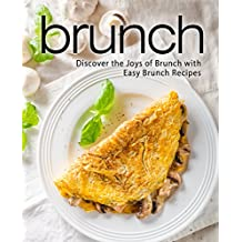 Brunch: Discover the Joys of Brunch with Easy Brunch Recipes
