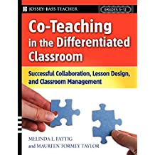 Co-Teaching in the Differentiated Classroom: Successful Collaboration, Lesson Design, and Classroom Management...