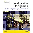 Level Design for Games: Creating Compelling Game Experiences (New Riders Games)