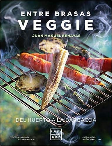 Entre brasas veggie de Juan Manuel Benayas